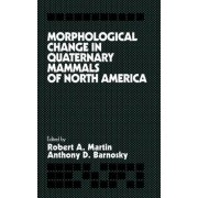 Morphological Change in Quaternary Mammals of North America by Robert A. Martin