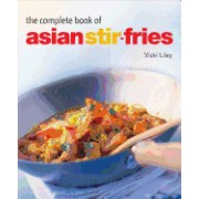 Complete Book of Asian Stir-Fries: [Asian Cookbook, Techniques, 100 Recipes]