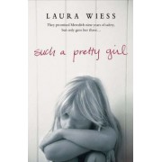 Such a Pretty Girl by Laura Wiess