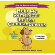 Help Me Remember the Ten Commandments by Delphine Branon Bates