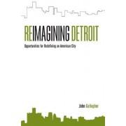 Reimagining Detroit by John Gallagher