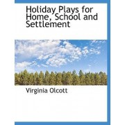 Holiday Plays for Home, School and Settlement by Virginia Olcott