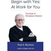 Begin with Yes by Paul S Boynton