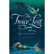 The Twice Lost by Sarah Porter