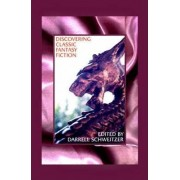 Discovering Classic Fantasy Fiction by Darrell Schweitzer