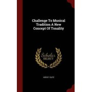 Challenge to Musical Tradition a New Concept of Tonality by Adele T Katz