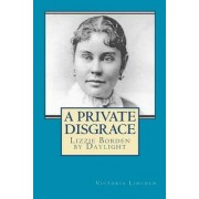A Private Disgrace by Victoria Lincoln