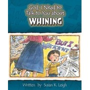 God, I Need to Talk to You about Whining by Susan K Leigh