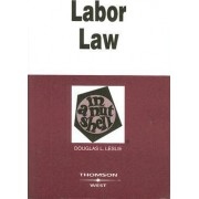 Labor Law in a Nutshell by Douglas Leslie