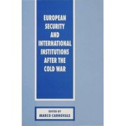 European Security and International Institutions After the Cold War 1995 by Marco Carnovale
