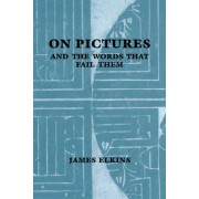 On Pictures and the Words that Fail Them by James Elkins