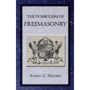 The Symbolism of Freemasonry by Albert G Mackey