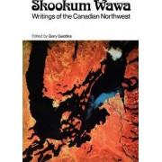 Skookum Wawa by Dinstinguished Professor of Canadian Culture Gary Geddes
