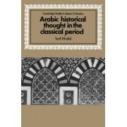 Arabic Historical Thought in the Classical Period by Tarif Khalidi