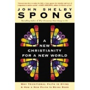 A New Christianity for a New World by John Shelby Sprong