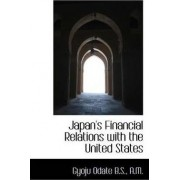 Japan's Financial Relations with the United States by Gyoju Odate