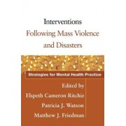 Interventions Following Mass Violence and Disasters by Elspeth Cameron Ritchie