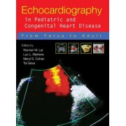 Echocardiography in Pediatric and Congenital Heart Disease: From Fetus to Adult [With DVD ROM]