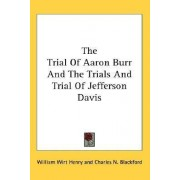 The Trial of Aaron Burr and the Trials and Trial of Jefferson Davis by William Wirt Henry