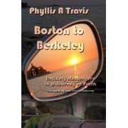Boston to Berkeley: Unlikely Messengers in a Journey of Faith by Phyllis A Travis