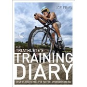 The Triathlete's Training Diary: Your Ultimate Tool for Faster, Stronger Racing, 2nd Ed., Paperback