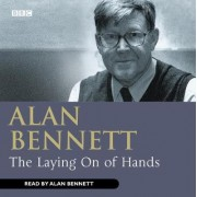 The Laying on of Hands by Alan Bennett