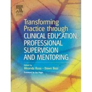 Transforming Practice Through Clinical Education, Professional Supervision and Mentoring by Miranda L. Rose