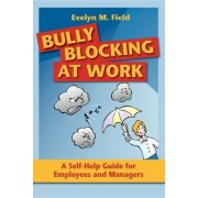 Bully Blocking at Work by Evelyn M. Field