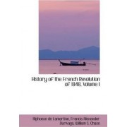 History of the French Revolution of 1848, Volume I by Alphonse De Lamartine