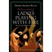The Divine Circle of Ladies Playing with Fire by Dolores Stewart Riccio