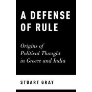 A Defense of Rule: Origins of Political Thought in Greece and India