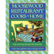 Moosewood Restaurant Cooks at Home: Fast and Easy Recipes for Any Day by Moosewood Collective