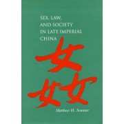 Sex, Law, and Society in Late Imperial China by Matthew H. Sommer