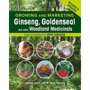 Growing and Marketing Ginseng, Goldenseal and Other Woodland Medicinals by Jeanine Davis