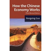 How the Chinese Economy Works 2009 by Rongxing Guo