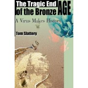 The Tragic End of the Bronze Age by Tom Slattery