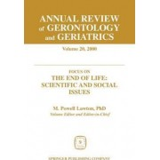 Annual Review of Gerontology and Geriatrics: Focus on the End of Life - Scientific and Social Issues Volume 20 by M. Powell Lawton
