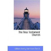The New Testament Church by William Henry Harrison Marsh