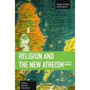 Religion And The New Atheism: A Critical Appraisal by Amarnath Amarasingham