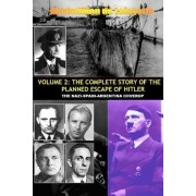 Vol.2; the Complete Story of the Planned Escape of Hitler. the Nazi-spain-argentina Coverup. by Maximillien De Lafayette