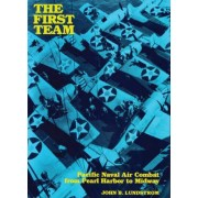 First Team: Pacific Naval Air Combat from Pearl Harbor to Midway