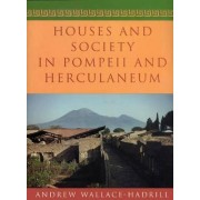 Houses and Society in Pompeii and Herculaneum by Andrew Wallace-Hadrill