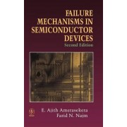 Failure Mechanisms in Semiconductor Devices by E. Ajith Amerasekera