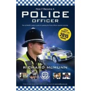 How to Become a Police Officer - The ULTIMATE Guide to Passing the Police Selection Process (NEW Core Competencies) by Richard McMunn