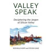 Valley Speak: Deciphering the Jargon of Silicon Valley