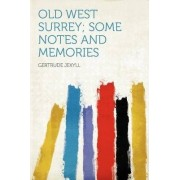 Old West Surrey; Some Notes and Memories by Gertrude Jekyll