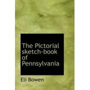 The Pictorial Sketch-Book of Pennsylvania by Eli Bowen