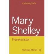 Mary Shelley: Frankenstein by Nicholas Marsh