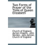 Two Forms of Prayer of the Time of Queen Elizabeth by Ayrton Chaplin John Norden Of England