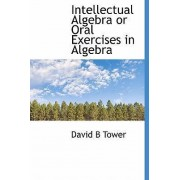 Intellectual Algebra or Oral Exercises in Algebra by David Bates Tower
